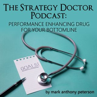 Ep 6 - Strategy Doctor Podcast - Making A Dollar Out of Fifteen Cents - Part Two