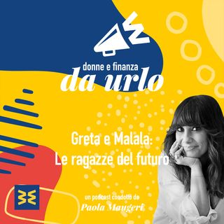 03. Greta Thunberg e Malala Yousafzai: le ragazze del futuro