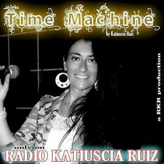 """TIME MACHINE"" - 31°PUNTATA - Conduce Katiuscia Ruiz"