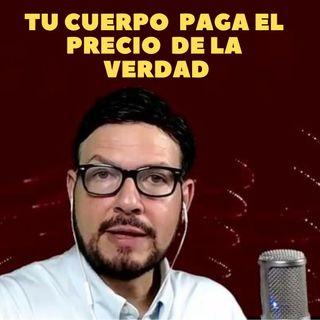#316 Tu cuerpo paga el precio de la Verdad (Podcast)