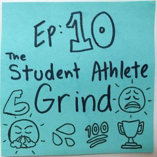 Ep 10: The Student Athlete Grind TM