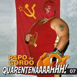 Papo de Gordo na Quarentena: Ep. 07 - Somos Todos Comunistas!