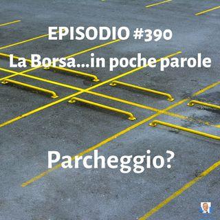 Episodio 390 La Borsa in poche parole - Il parcheggio