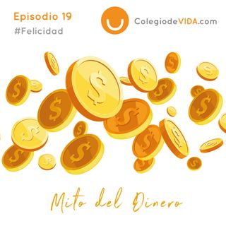 El mito del Dinero  #Felicidad - Episodio 18 - Colegio de vida
