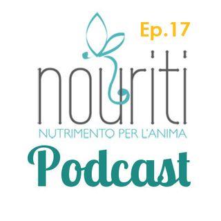 Ep. 17 - Nouriti - Cristina Moriggi - Naturopatia e nutrizione