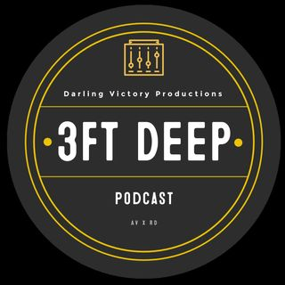 3FT Deep| EP. 57 | The Longest, Shortest Year (Re-Upload)