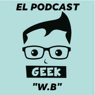 """W.B"": EL PODCAST GEEK"