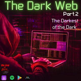 The Dark Web: The Darkest of the Dark (Part 2)