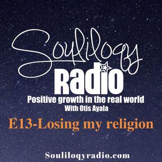 E13 Losing my religion