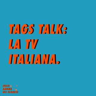 TAGS TALK: LA TV ITALIANA (parte 1)