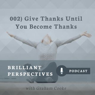 Give Thanks Until You Become Thanks
