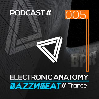 Trance DJ Mix with BazzNBeat | Electronic Anatomy Podcast 005