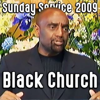 The Failure of the Black Church (Sunday Service 10/4/09)
