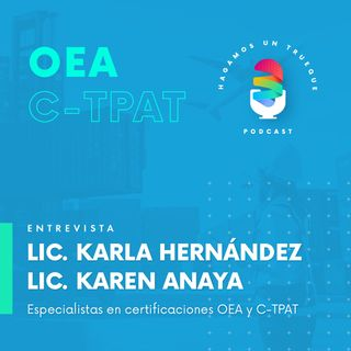 EP5. Certificaciones OEA y C-TPAT  ⋅  Entrevista a Karla Hernández y Karen Anaya