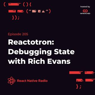 RNR 205 - Reactotron: Debugging State with Rich Evans