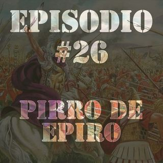 Episodio #26 - Pirro de Epiro