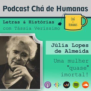 #40 - Letras & Histórias: Júlia Lopes de Almeida (uma escritora QUASE imortal)