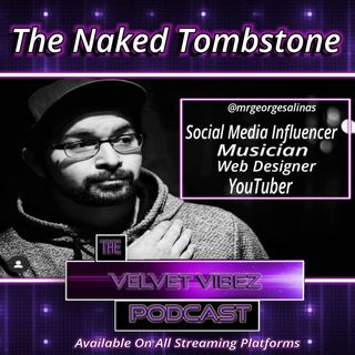 """The Naked Tombstone"" Ep. 62 Ft.  @Mrgeorgesalinas"