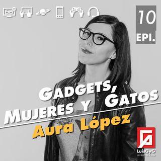 Gatos, gadgets y mujeres con Aura López.
