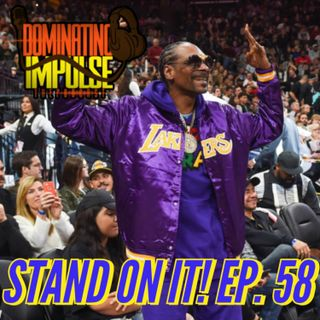 Stand On IT!!!!! Ep 58