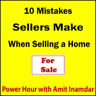Power Hour with Amit-10 Mistakes Sellers make when Selling a Home