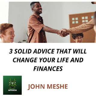 3 Solid Advice That Will Change Your Life And Finance