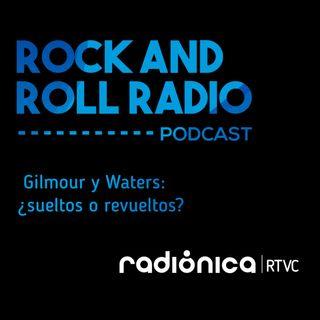 Gilmour y Waters: ¿sueltos o revueltos?