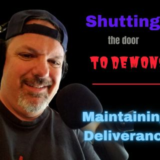 Shutting the Door to Demons - Maintaining Deliverance