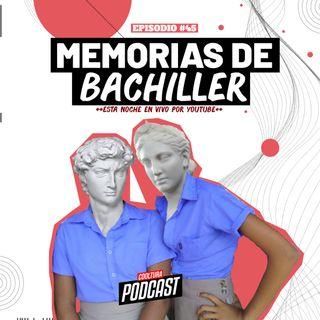 EP. 45 - Memorias del bachillerato