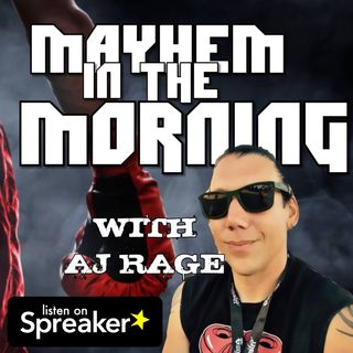 Mayhem in the Morning with AJ Rage