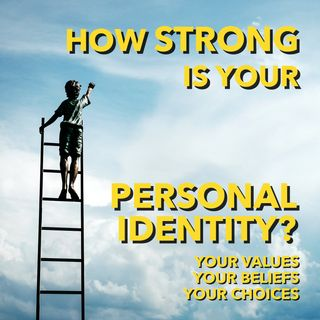 How Strong is your Personal Identity? [Ep 551]