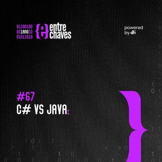Entre Chaves #67 - C# vs Java