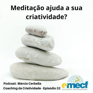 Episódio 32 - Meditação ajuda a sua criatividade?
