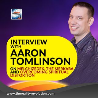 Interview With Aaron Tomlinson On The Merkaba, Melchizedek And Spiritual Distortion