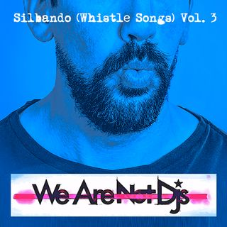 We Are Not Dj's - Silbando (Whistle Songs) Vol. 3