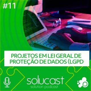 #11 - Projetos em Lei Geral de Proteção de Dados (LGPD)