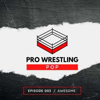 003: AWESOME // Pro Wrestling Pop
