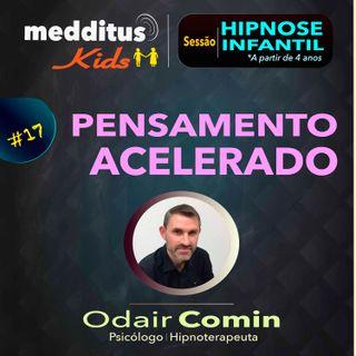 #17 Hipnose Infantil para Pensamento Acelerado | Dr. Odair Comin