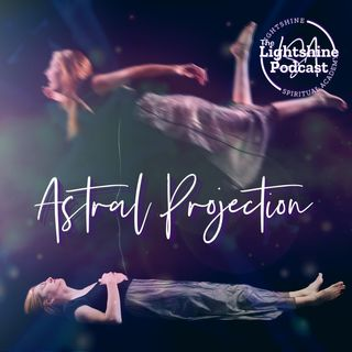 10: Astral Projection, Out of Body Experiences & Lucid Dreaming