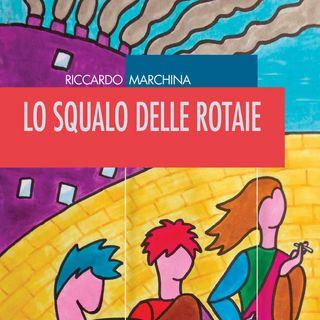 """Riccardo Marchina """"Lo squalo delle rotaie"""""""