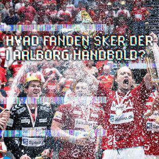 Hvad f#&$ sker der i Aalborg Håndbold?