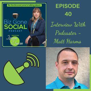 Episode 40 - Podcaster Matt Harms - 6_16_21