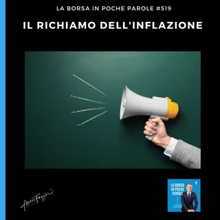 La Borsa in poche parole - #519 - Il richiamo...dell'inflazione