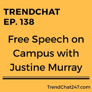 Ep. 138 - Free Speech On Campus With Justine Murray