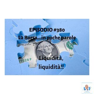 Episodio 380 La Borsa in poche parole - Liquidità, liquidità!!