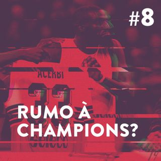 #8 - Rumo à Champions?