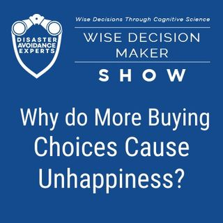 #22: Why Do More Buying Choices Cause Unhappiness?