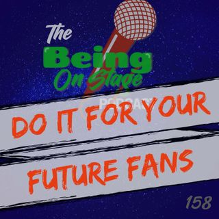 Do it For Your Future Fans