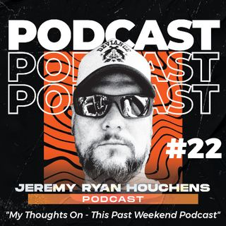 My Thoughts On - This Past Weekend Podcast - Ep.22