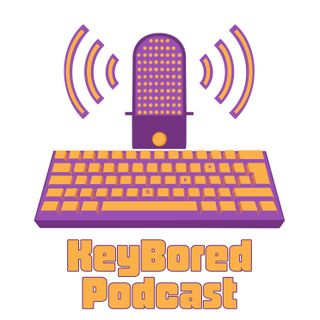 The KeyBored Podcast - Do Better - Ep. 2